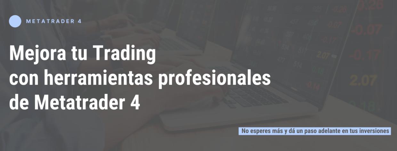 Mejora tu Trading con herramientas profesionales de Metatrader 4